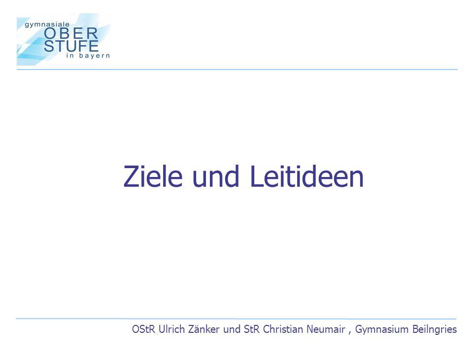 Ziele und Leitideen OStR Ulrich Zänker und StR Christian Neumair , Gymnasium Beilngries