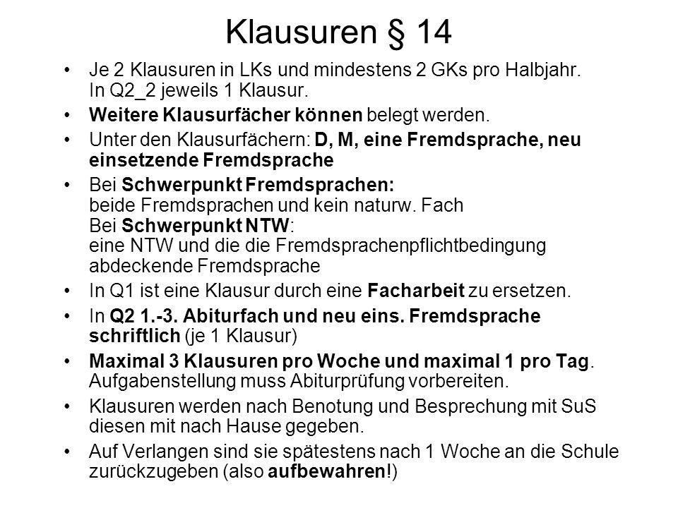 Klausuren § 14 Je 2 Klausuren in LKs und mindestens 2 GKs pro Halbjahr. In Q2_2 jeweils 1 Klausur. Weitere Klausurfächer können belegt werden.