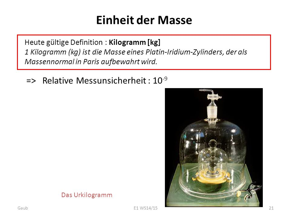 Einheit der Masse => Relative Messunsicherheit : 10-9