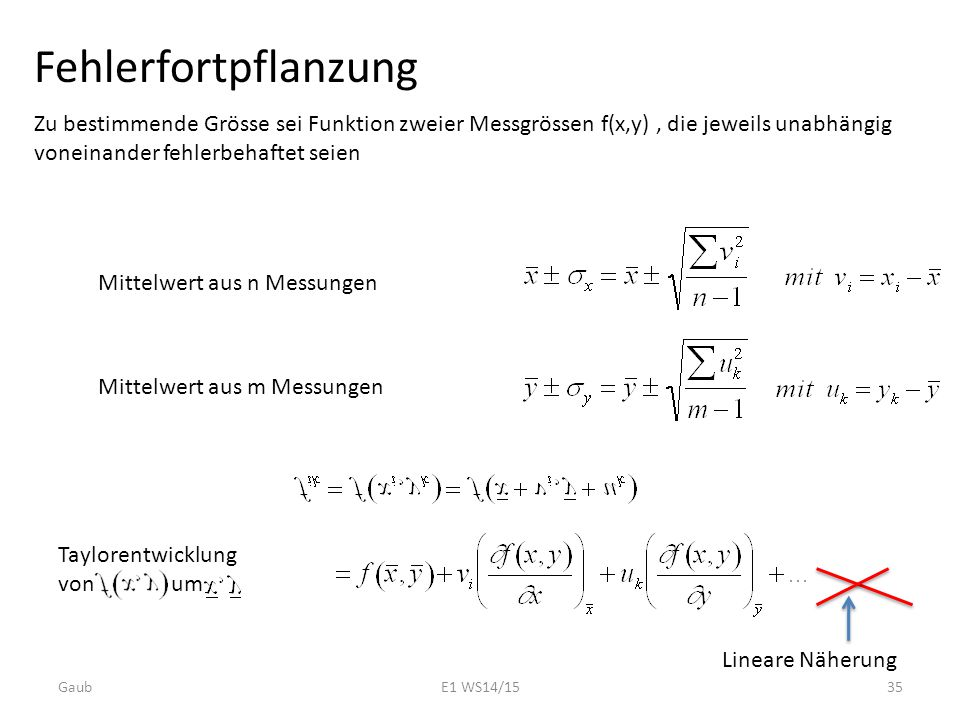 Fehlerfortpflanzung Zu bestimmende Grösse sei Funktion zweier Messgrössen f(x,y) , die jeweils unabhängig voneinander fehlerbehaftet seien.