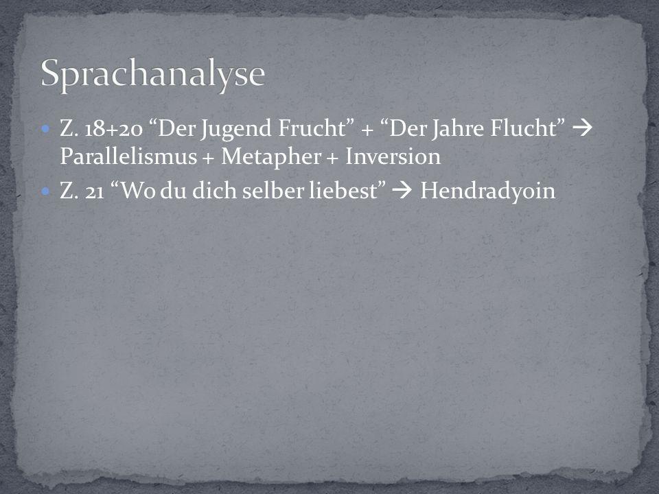 Sprachanalyse Z. 18+20 Der Jugend Frucht + Der Jahre Flucht  Parallelismus + Metapher + Inversion.