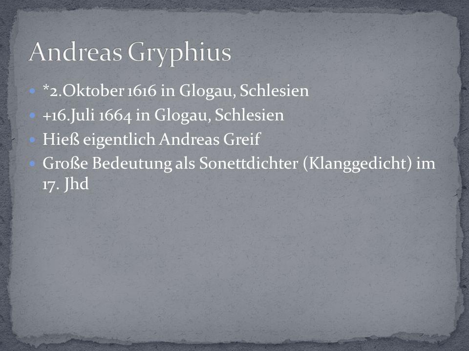 Andreas Gryphius *2.Oktober 1616 in Glogau, Schlesien