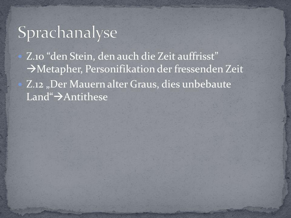 Sprachanalyse Z.10 den Stein, den auch die Zeit auffrisst Metapher, Personifikation der fressenden Zeit.