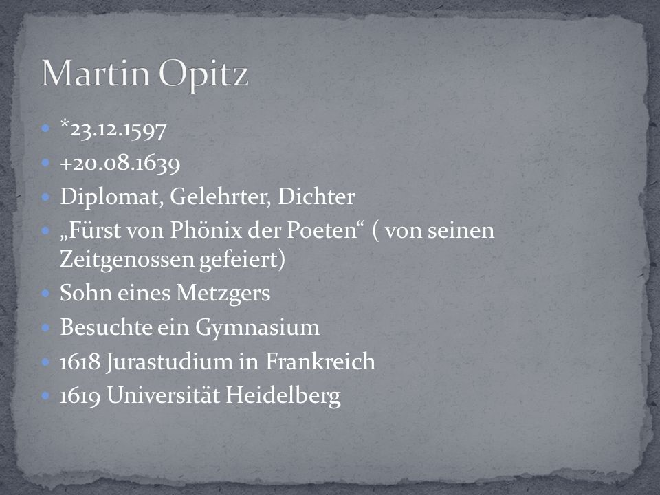 Martin Opitz *23.12.1597 +20.08.1639 Diplomat, Gelehrter, Dichter