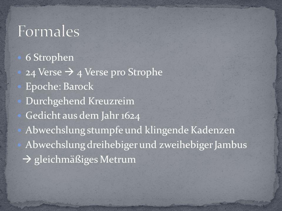 Formales 6 Strophen 24 Verse  4 Verse pro Strophe Epoche: Barock