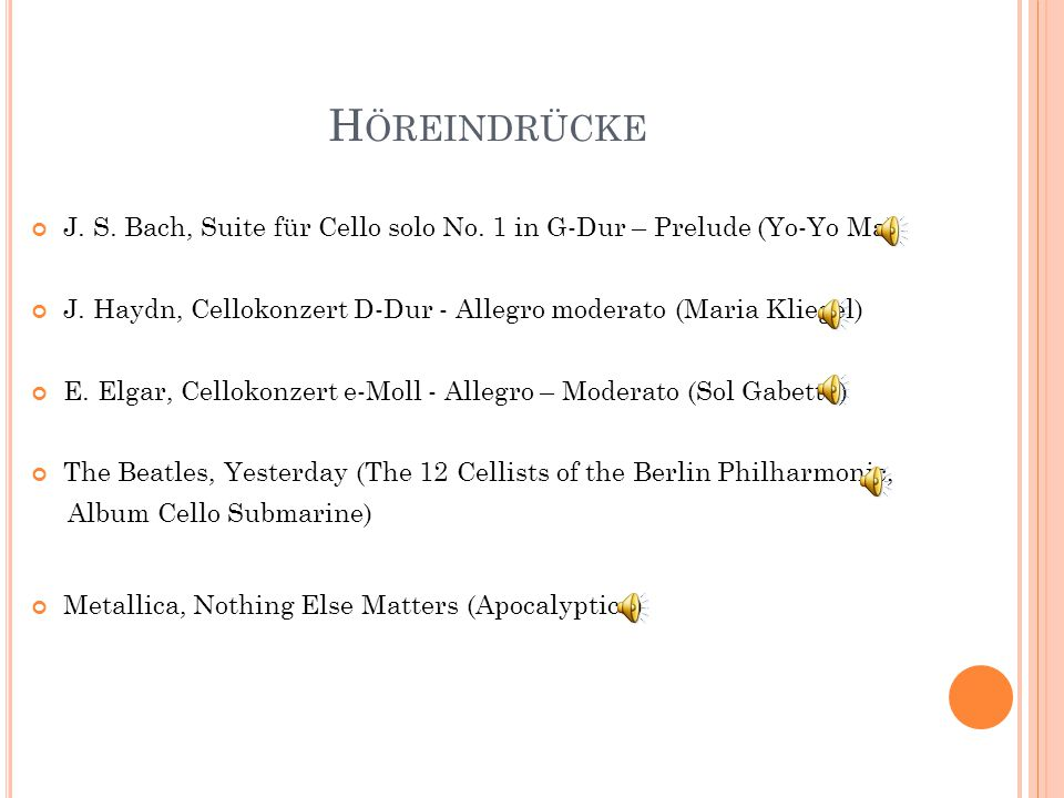 Höreindrücke J. S. Bach, Suite für Cello solo No. 1 in G-Dur – Prelude (Yo-Yo Ma) J. Haydn, Cellokonzert D-Dur - Allegro moderato (Maria Kliegel)