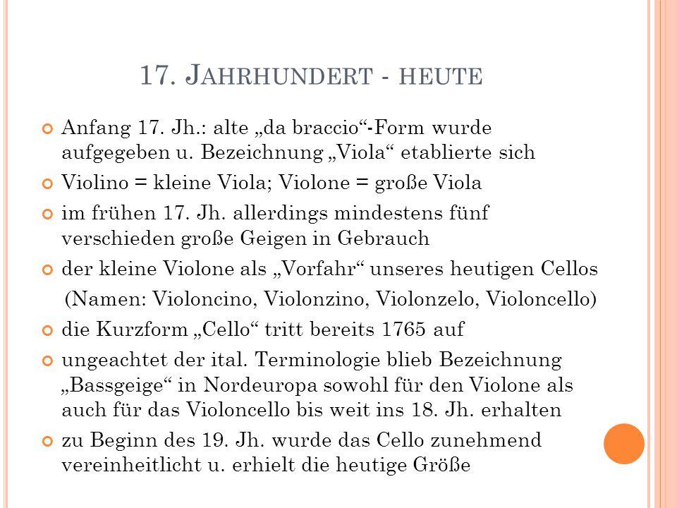 """17. Jahrhundert - heute Anfang 17. Jh.: alte """"da braccio -Form wurde aufgegeben u. Bezeichnung """"Viola etablierte sich."""