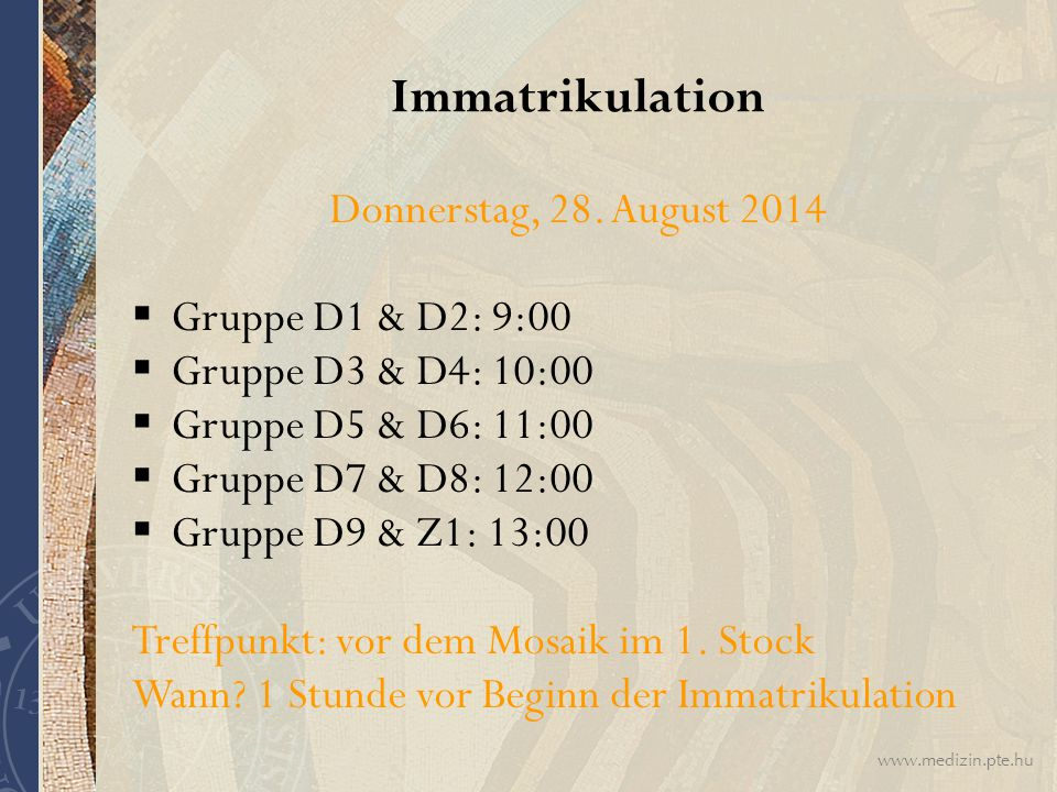 Immatrikulation Donnerstag, 28. August 2014 Gruppe D1 & D2: 9:00