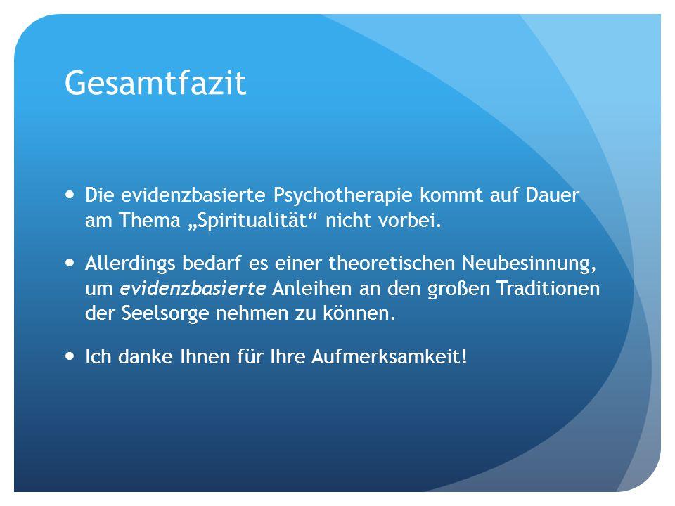 """Gesamtfazit Die evidenzbasierte Psychotherapie kommt auf Dauer am Thema """"Spiritualität nicht vorbei."""