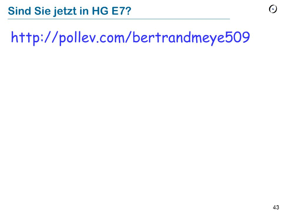 Sind Sie jetzt in HG E7 http://pollev.com/bertrandmeye509