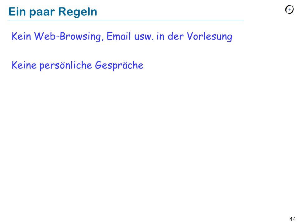 Ein paar Regeln Kein Web-Browsing, Email usw. in der Vorlesung Keine persönliche Gespräche