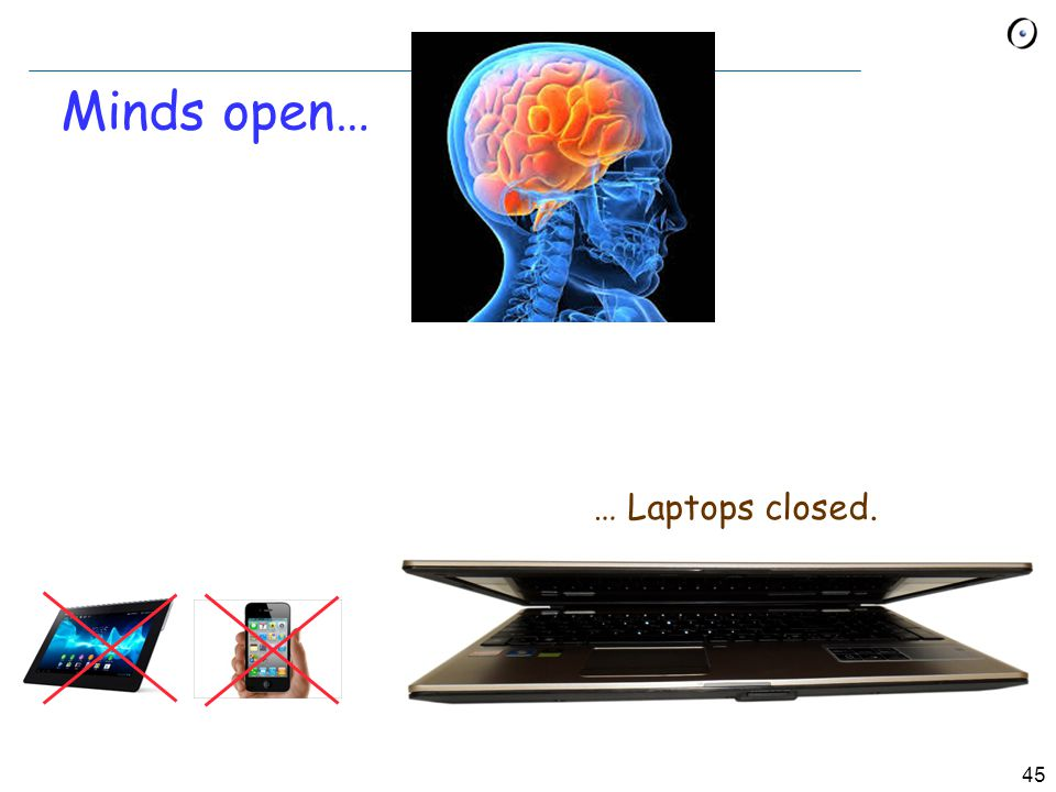 Minds open… … Laptops closed.