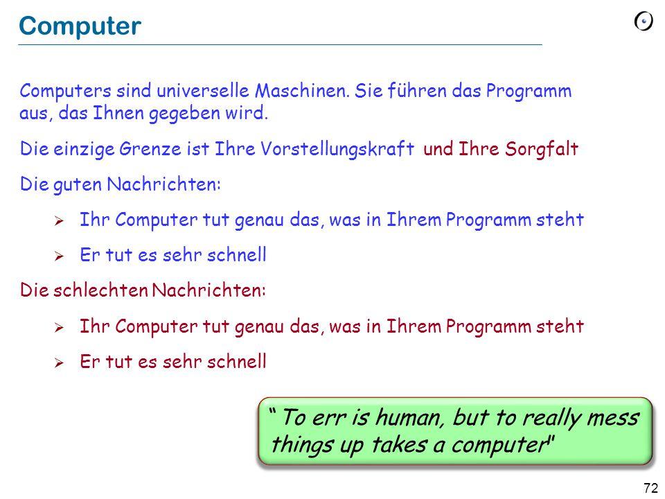 Computer Computers sind universelle Maschinen. Sie führen das Programm aus, das Ihnen gegeben wird.