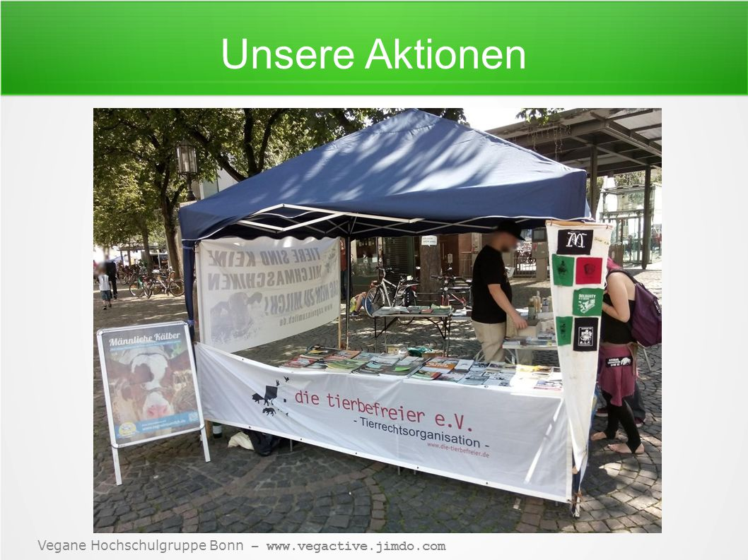 Unsere Aktionen Vegane Hochschulgruppe Bonn – www.vegactive.jimdo.com