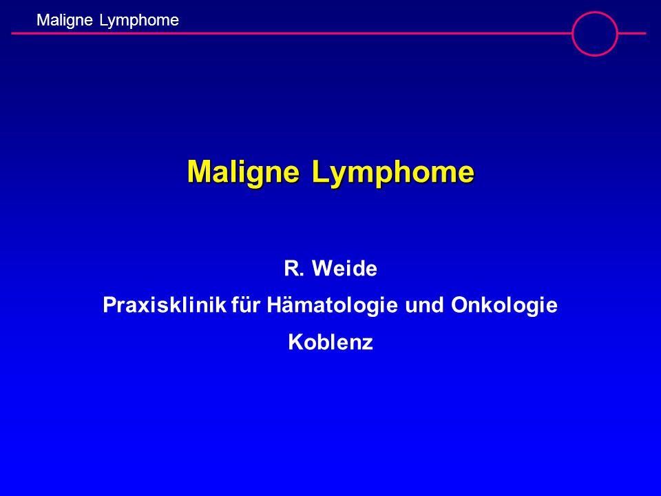 Maligne Lymphome R. Weide Praxisklinik für Hämatologie und Onkologie Koblenz