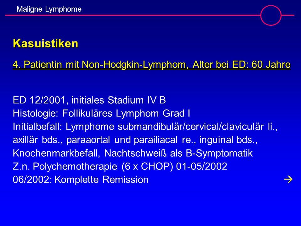 Kasuistiken 4. Patientin mit Non-Hodgkin-Lymphom, Alter bei ED: 60 Jahre. ED 12/2001, initiales Stadium IV B.