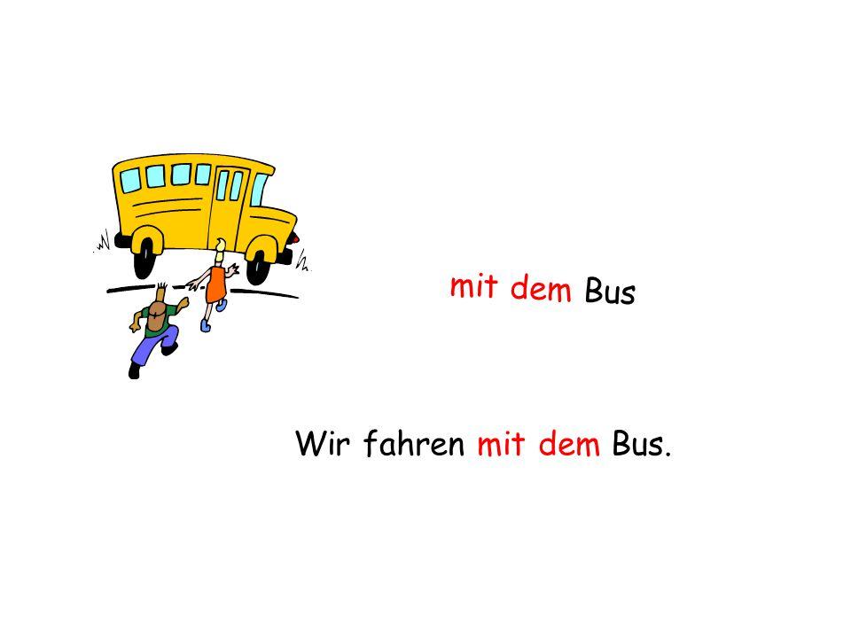 mit dem Bus Wir fahren mit dem Bus.