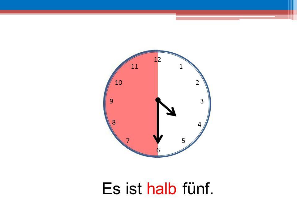 12 11 1 10 2 9 3 8 4 7 5 6 Es ist halb fünf.