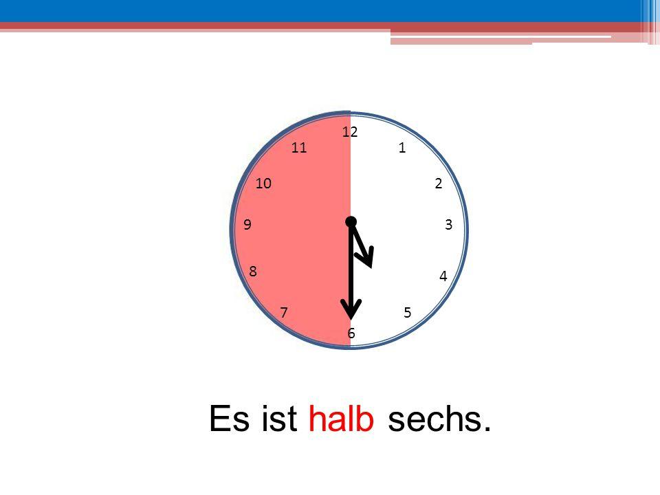 12 11 1 10 2 9 3 8 4 7 5 6 Es ist halb sechs.
