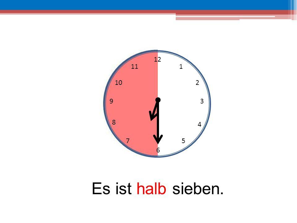 12 11 1 10 2 9 3 8 4 7 5 6 Es ist halb sieben.