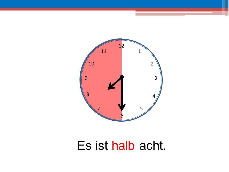 12 11 1 10 2 9 3 8 4 7 5 6 Es ist halb acht.