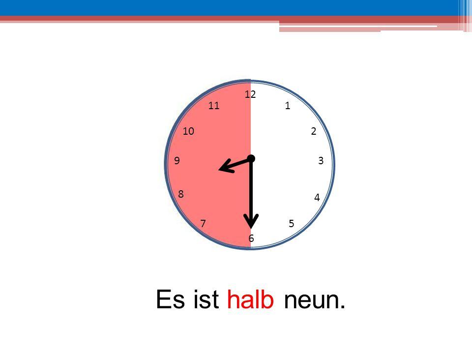 12 11 1 10 2 9 3 8 4 7 5 6 Es ist halb neun.