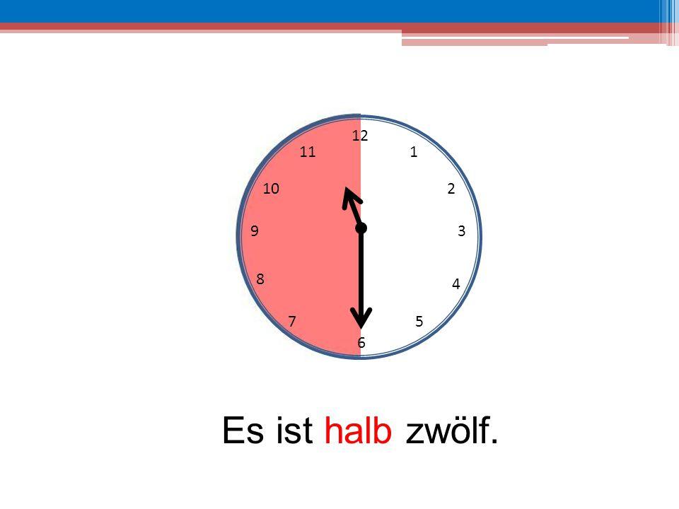 12 11 1 10 2 9 3 8 4 7 5 6 Es ist halb zwölf.