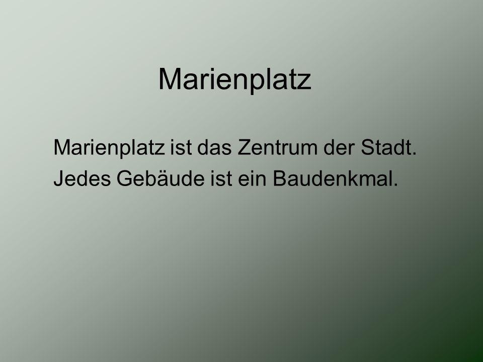 Marienplatz Marienplatz ist das Zentrum der Stadt.