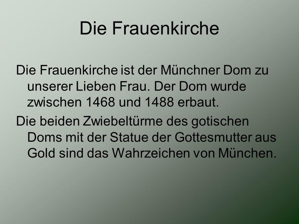 Die Frauenkirche Die Frauenkirche ist der Münchner Dom zu unserer Lieben Frau. Der Dom wurde zwischen 1468 und 1488 erbaut.