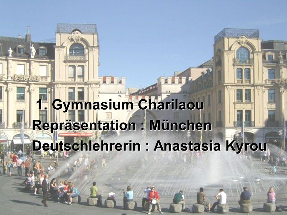 1. Gymnasium Charilaou Repräsentation : München Deutschlehrerin : Anastasia Kyrou