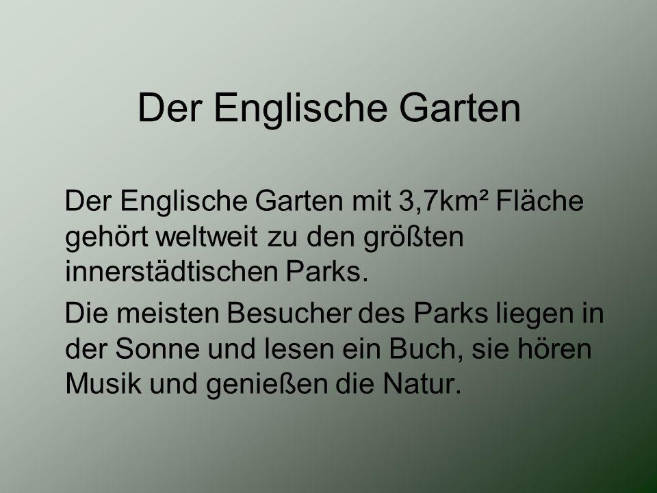 Der Englische Garten Der Englische Garten mit 3,7km² Fläche gehört weltweit zu den größten innerstädtischen Parks.