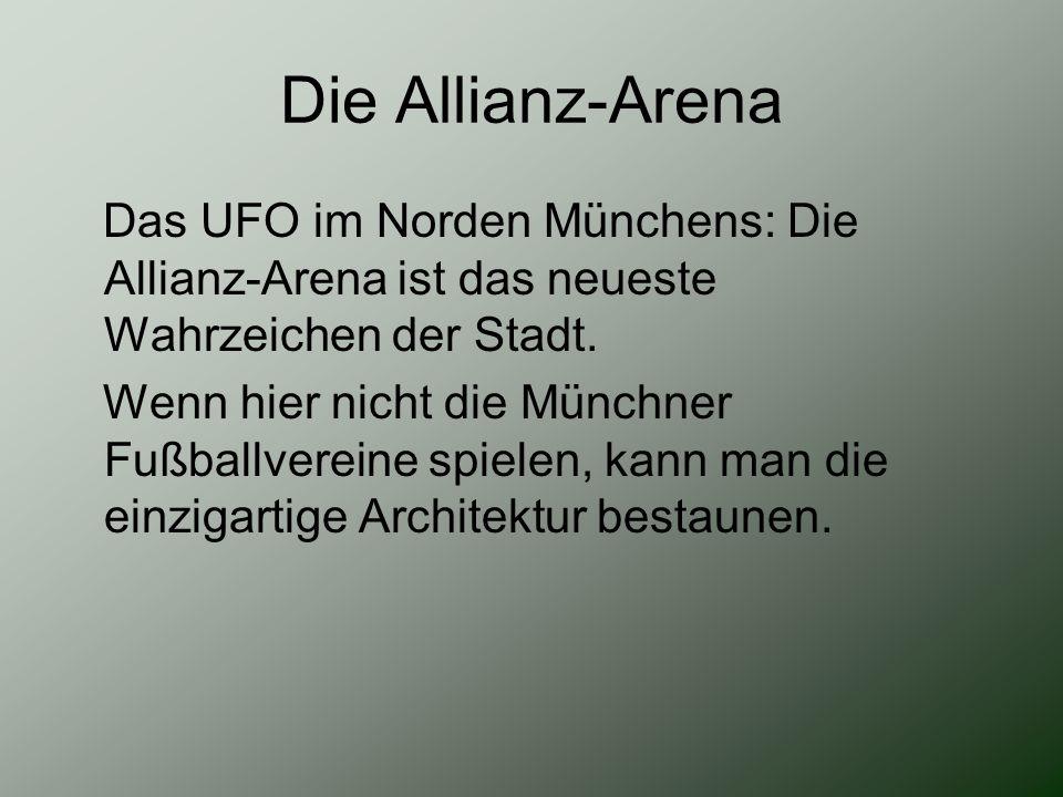 Die Allianz-Arena Das UFO im Norden Münchens: Die Allianz-Arena ist das neueste Wahrzeichen der Stadt.