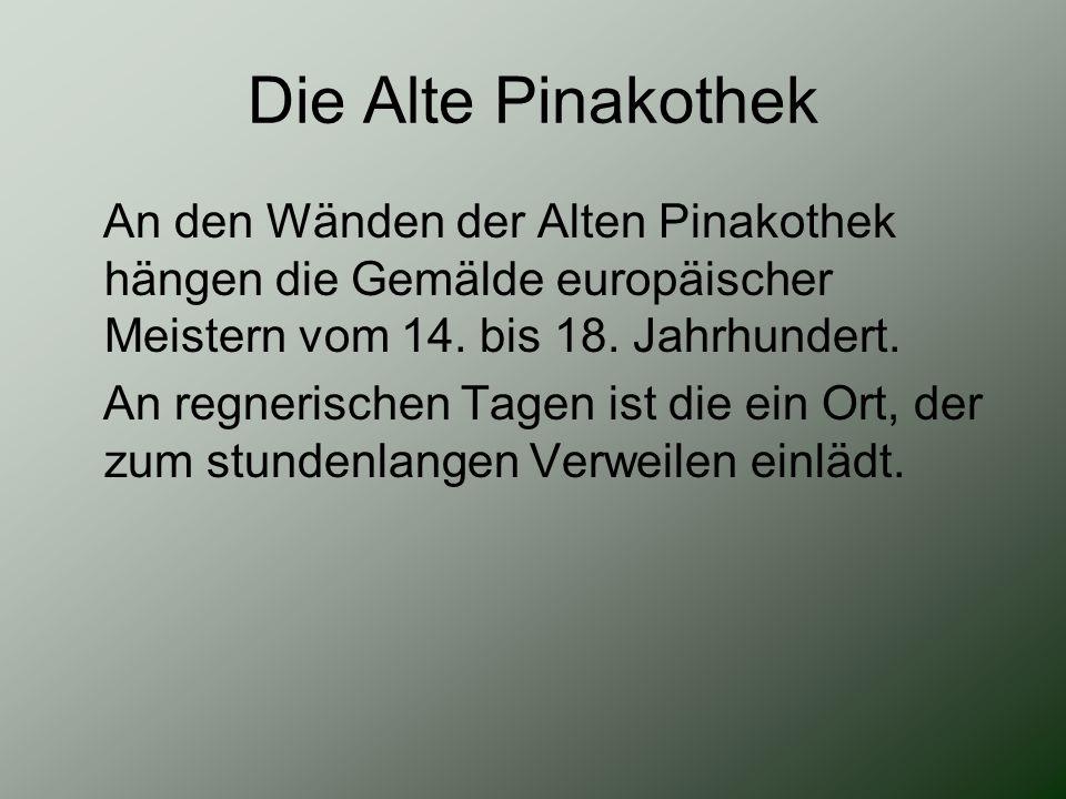 Die Alte Pinakothek An den Wänden der Alten Pinakothek hängen die Gemälde europäischer Meistern vom 14. bis 18. Jahrhundert.