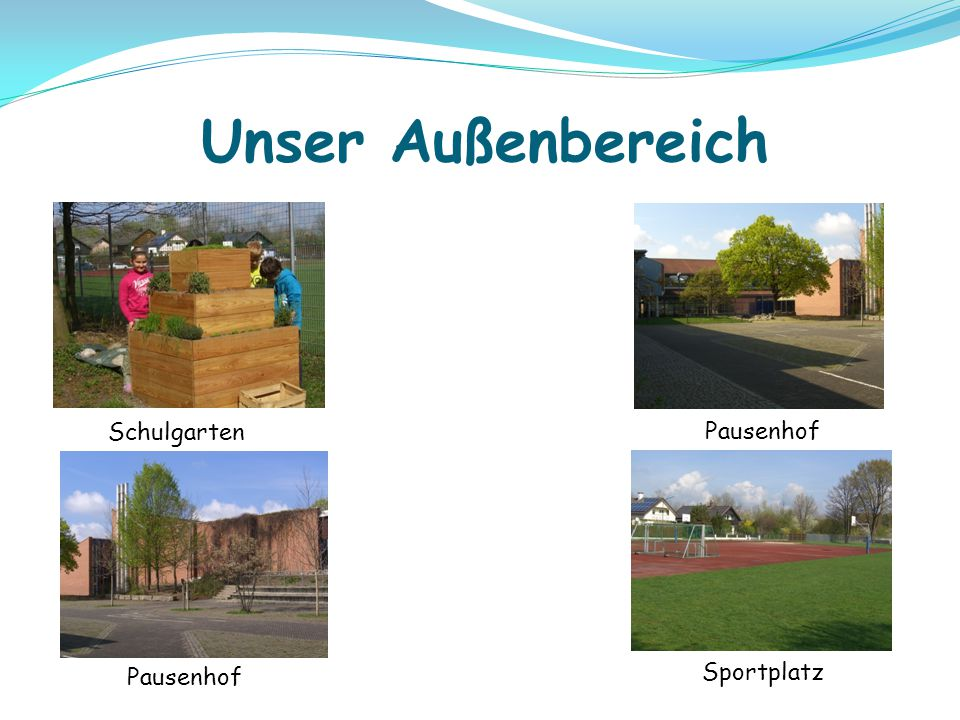 Unser Außenbereich Schulgarten Pausenhof Pausenhof Sportplatz