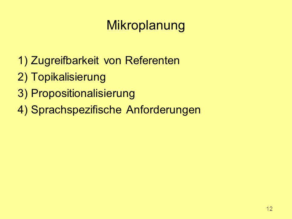 Mikroplanung 1) Zugreifbarkeit von Referenten 2) Topikalisierung 3) Propositionalisierung 4) Sprachspezifische Anforderungen