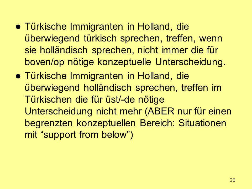 Türkische Immigranten in Holland, die überwiegend türkisch sprechen, treffen, wenn sie holländisch sprechen, nicht immer die für boven/op nötige konzeptuelle Unterscheidung.