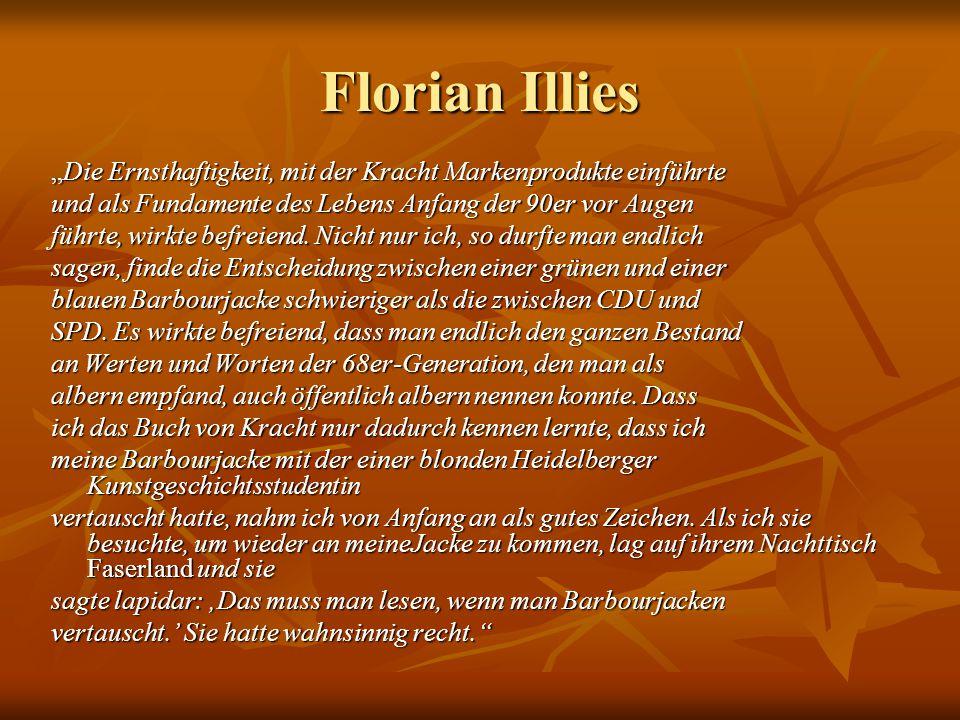 """Florian Illies """"Die Ernsthaftigkeit, mit der Kracht Markenprodukte einführte. und als Fundamente des Lebens Anfang der 90er vor Augen."""