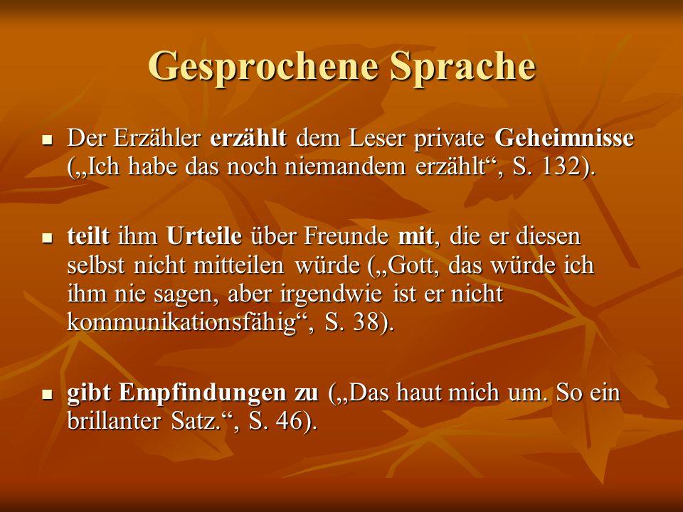 """Gesprochene Sprache Der Erzähler erzählt dem Leser private Geheimnisse (""""Ich habe das noch niemandem erzählt , S. 132)."""
