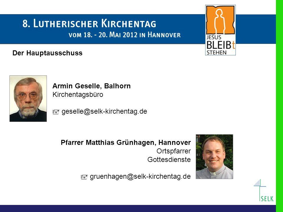 Der Hauptausschuss Armin Geselle, Balhorn. Kirchentagsbüro.  geselle@selk-kirchentag.de. Pfarrer Matthias Grünhagen, Hannover.