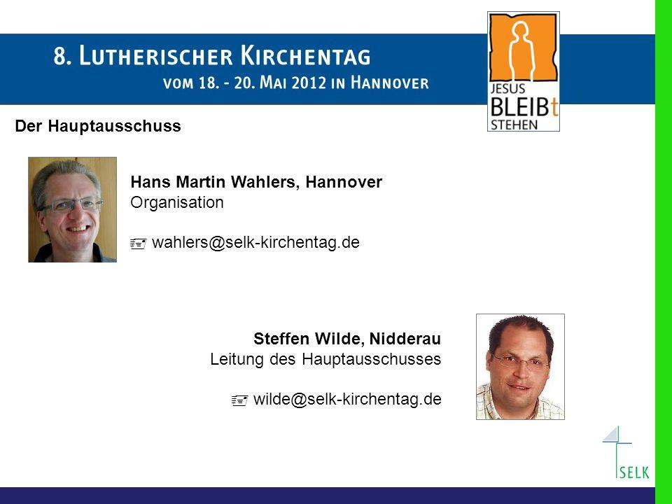 Der Hauptausschuss Hans Martin Wahlers, Hannover. Organisation.  wahlers@selk-kirchentag.de. Steffen Wilde, Nidderau.