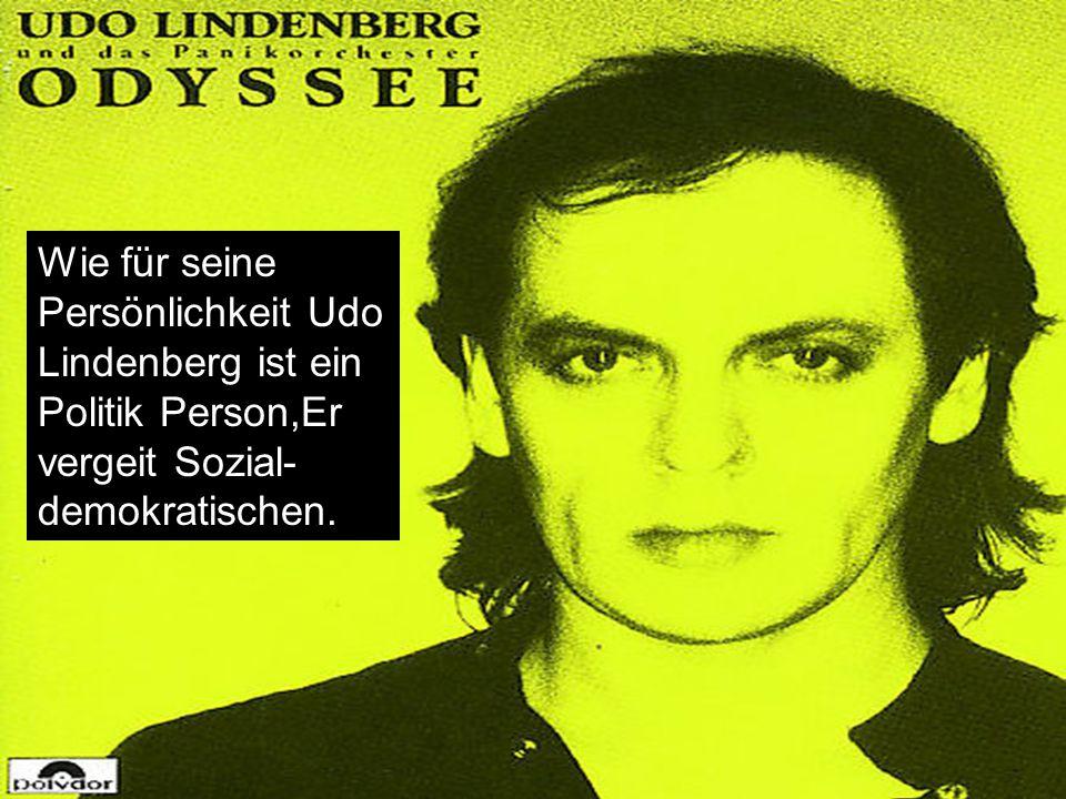 Wie für seine Persönlichkeit Udo Lindenberg ist ein Politik Person,Er vergeit Sozial-demokratischen.