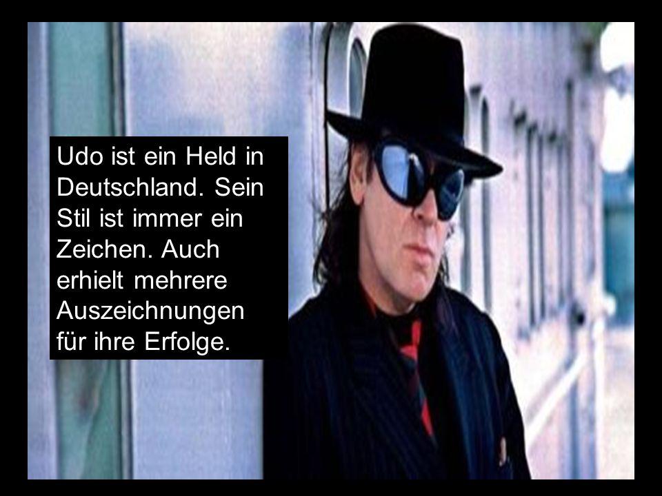 Udo ist ein Held in Deutschland. Sein Stil ist immer ein Zeichen