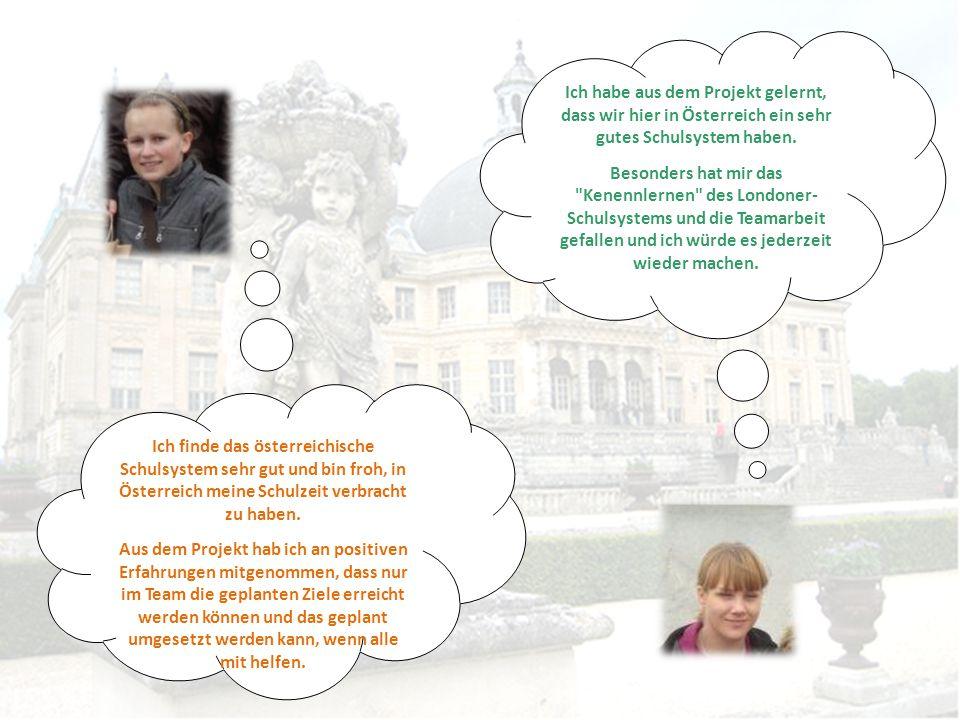 Ich habe aus dem Projekt gelernt, dass wir hier in Österreich ein sehr gutes Schulsystem haben.