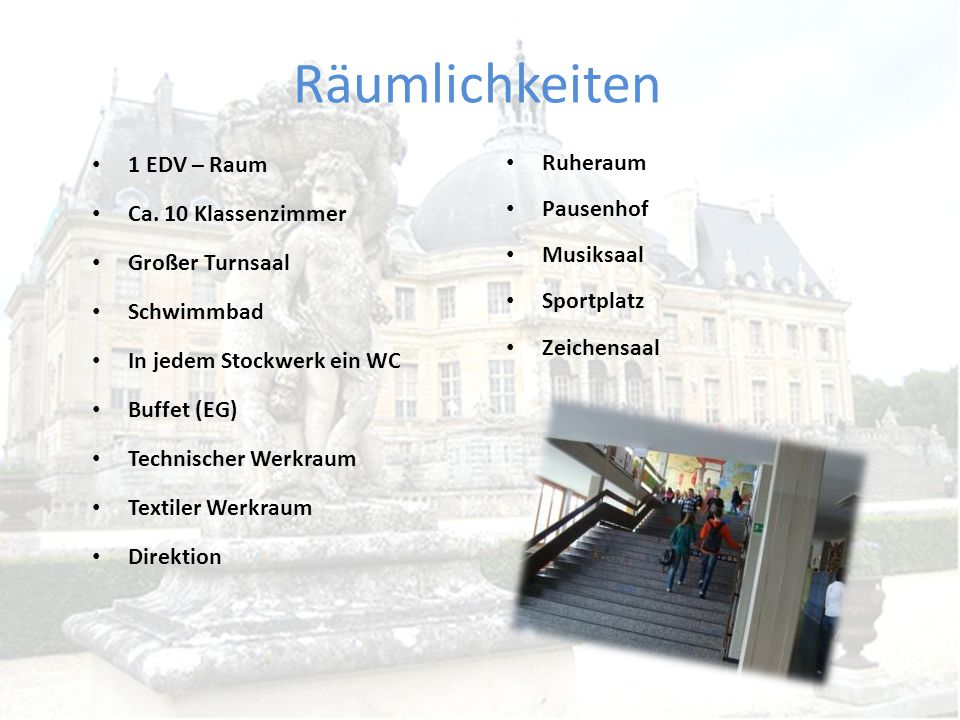 Räumlichkeiten 1 EDV – Raum Ruheraum Ca. 10 Klassenzimmer Pausenhof