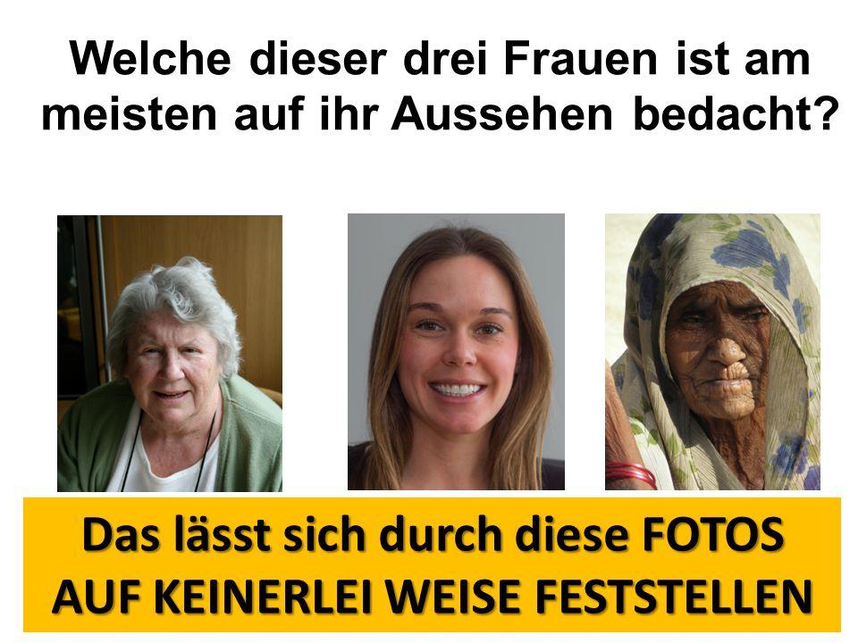 Welche dieser drei Frauen ist am meisten auf ihr Aussehen bedacht
