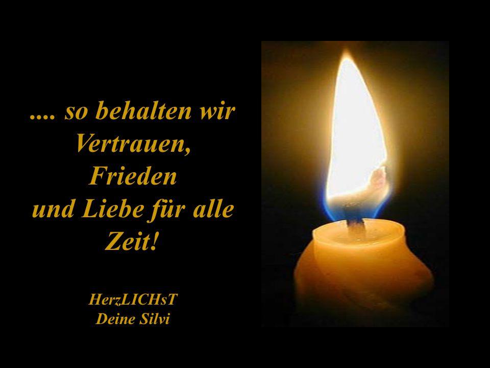 .... so behalten wir Vertrauen, Frieden