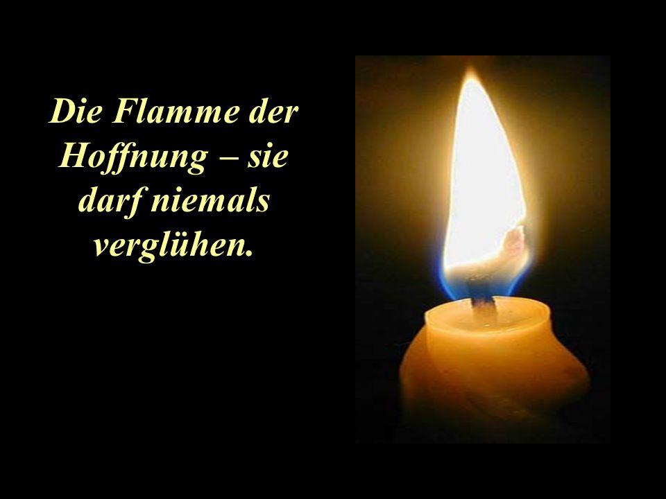 Die Flamme der Hoffnung – sie darf niemals verglühen.