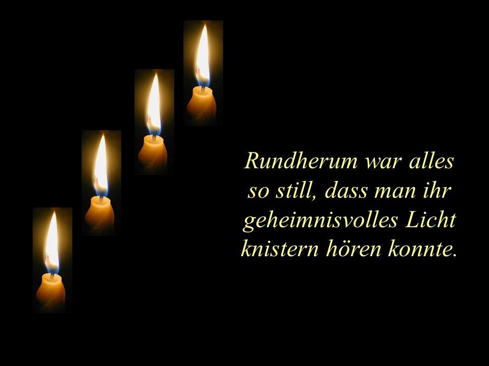 Rundherum war alles so still, dass man ihr geheimnisvolles Licht knistern hören konnte.
