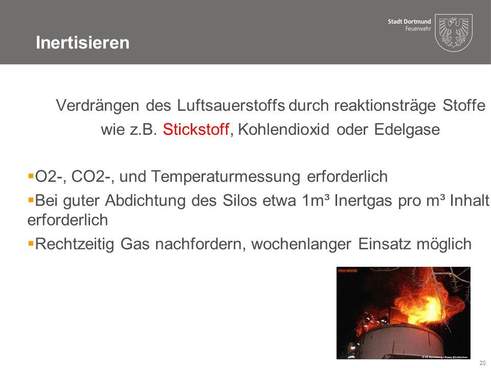 Inertisieren Verdrängen des Luftsauerstoffs durch reaktionsträge Stoffe. wie z.B. Stickstoff, Kohlendioxid oder Edelgase.