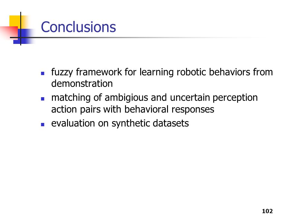 Conclusions fuzzy framework for learning robotic behaviors from demonstration.